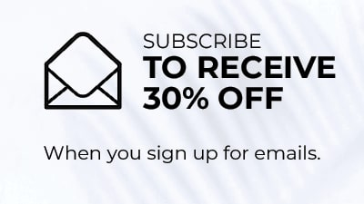 Subscribe to receive 30% off when you sign up for emails