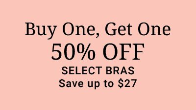 Buy one, get one 50% off select bras. Save up to $27.