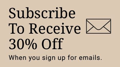 Subscribe to receive 30% off when you sign up for emails.