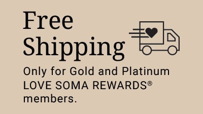 Free shipping only for gold and platinum Love Soma Rewards members.