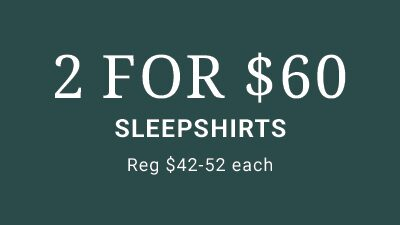 2 for $60 Sleepshirts. Reg. $42-52 each.