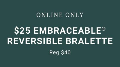 Online Only. $25 Embraceable Reversible Bralette. Reg $40.