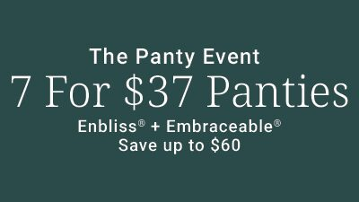 The Panty Event. 7 for $37 Panties. Enbliss + Embraceable. Save up to $60.