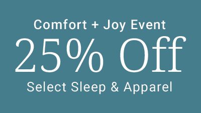 Comfort + Joy Event. 25% Off Select Sleep and Apparel.