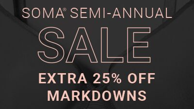 Soma Semi-Annual Sale. Extra 25% Off Markdowns.
