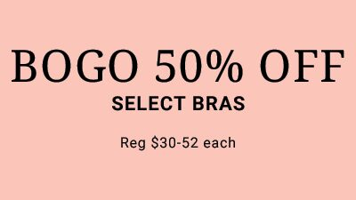 BOGO 50% Off Select Bras, Reg $30-52 each