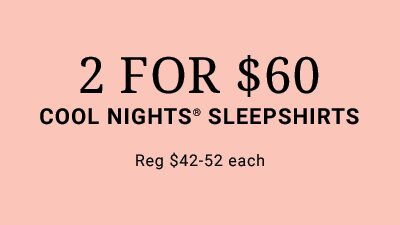 2 For $60 Cool Nights Sleepshirts. Reg $42-52 each