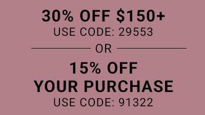 30% Off $150. Use Code: 29553 or 15% Off Your Purchase. Use Code: 91322