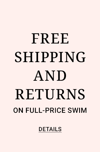 Freee Shipping and Returns on full-price Swim. Details