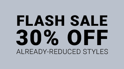 Flash Sale 30% off Already Reduced Styles