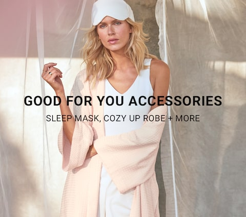 Good for you accessories. Sleep mask, cozy up robe + more.