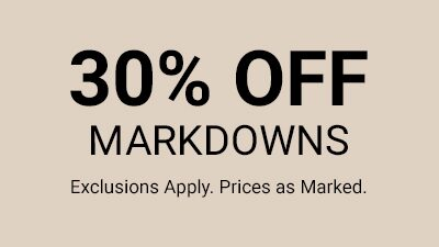 30% Off markdowns. Exclusions apply. prices as marked