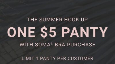 The summer hook up. one $5 panty with soma, registered, bra purchase. Limit one panty per customer